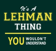 It's A LEHMAN thing, you wouldn't understand !! by satro