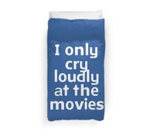 I only cry loudly at the movies Duvet Cover
