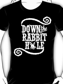 Down The Rabbit Hole - Whimsical Alice in Wonderland T Shirt T-Shirt