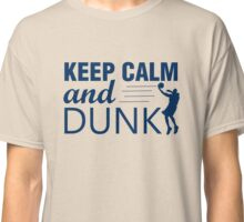 Keep Calm and Dunk Classic T-Shirt