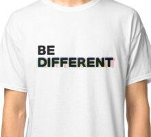 Be different. Classic T-Shirt