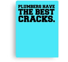 Plumbers have the best cracks Canvas Print