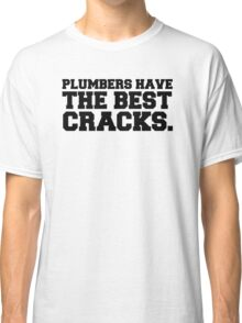 Plumbers have the best cracks Classic T-Shirt