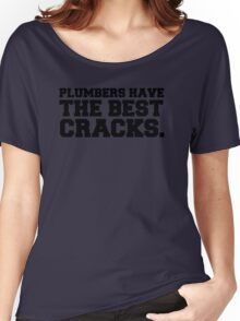 Plumbers have the best cracks Women's Relaxed Fit T-Shirt