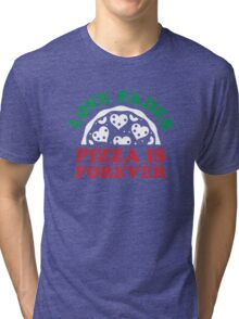 Love Fades Pizza Is Forever Tri-blend T-Shirt