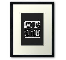Have Less Do More Framed Print