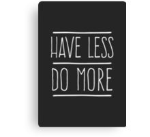 Have Less Do More Canvas Print