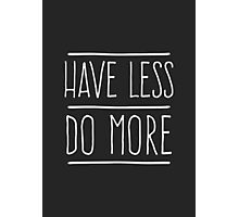 Have Less Do More Photographic Print