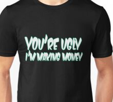 funny for men awesome offensive rude money ugly text quote cool Unisex T-Shirt