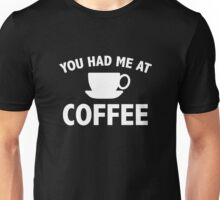 You Had Me At Coffee Unisex T-Shirt