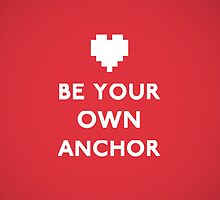 Be Your Own Anchor by Claivern