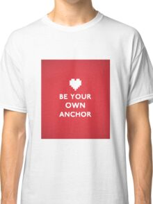 Be Your Own Anchor Classic T-Shirt
