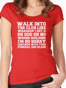 Walk up to the club like whaddup i got a oh no oh god wrong building i'm so sorry continue with your funeral god bless. Women's Fitted Scoop T-Shirt