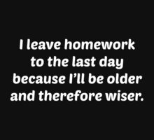 I Leave Homework To The Last Day by DesignFactoryD