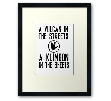 I am a vulcan in the streets and a klingon in the sheets Framed Print