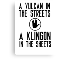 I am a vulcan in the streets and a klingon in the sheets Canvas Print