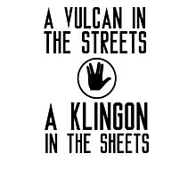I am a vulcan in the streets and a klingon in the sheets Photographic Print