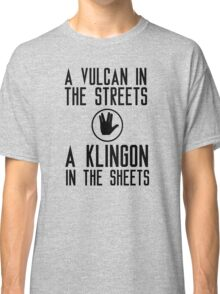 I am a vulcan in the streets and a klingon in the sheets Classic T-Shirt