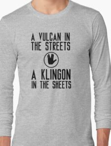 I am a vulcan in the streets and a klingon in the sheets Long Sleeve T-Shirt