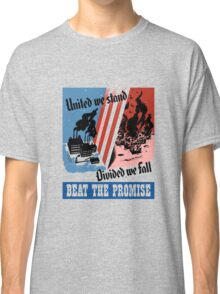 United We Stand Divided We Fall -- WWII Classic T-Shirt
