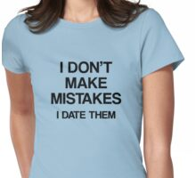 I Don't Make Mistakes. I Date Them. Womens Fitted T-Shirt