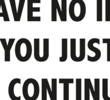I Have No Idea What You Just Said, But Continue... Sticker