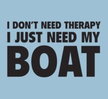 I Don't Need Therapy. I Just Need My Boat. by DesignFactoryD