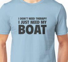 I Don't Need Therapy. I Just Need My Boat. Unisex T-Shirt