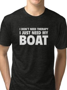 I Don't Need Therapy. I Just Need My Boat. Tri-blend T-Shirt