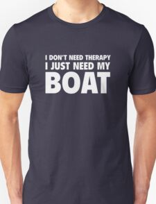 I Don't Need Therapy. I Just Need My Boat. T-Shirt