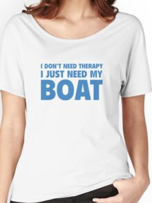 I Don't Need Therapy. I Just Need My Boat. Women's Relaxed Fit T-Shirt