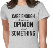 Care enough to have an opinion Womens Fitted T-Shirt