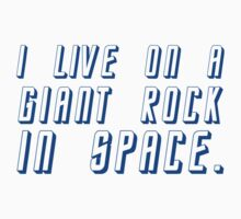 I Live On A Giant Rock In Space T-Shirt
