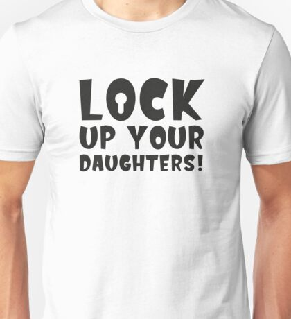 Lock Up Your Daughters Unisex T-Shirt