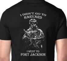 I didn't go to Harvard I went to Fort Jackson t shirt Unisex T-Shirt
