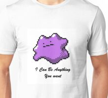 I can be Anything You Want Unisex T-Shirt