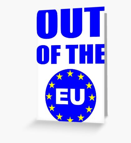 Out of the European Union Greeting Card