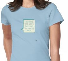 Nothing that can't be cured Womens Fitted T-Shirt