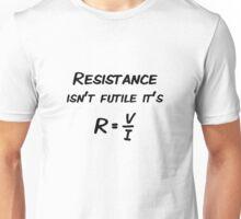 Resistance isn't futile Unisex T-Shirt