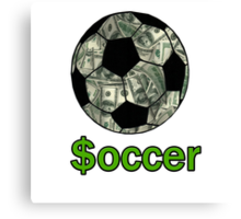 Soccer or $occer Canvas Print
