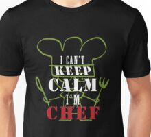 Chef - I Can't Keep Calm I'm Chef Unisex T-Shirt