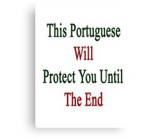 This Portuguese Will Protect You Until The End  Canvas Print