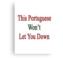 This Portuguese Won't Let You Down  Canvas Print