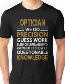 Optician - We Do Precision Guess Work Based On Unreliable Data Unisex T-Shirt
