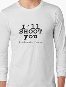 I'll Shoot Long Sleeve T-Shirt