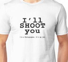 I'll Shoot Unisex T-Shirt