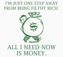 I'm Just One Step Away From Being Filthy Rich, All I Need Now Is Money. T-Shirt
