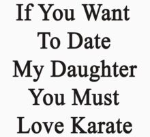If You Want To Date My Daughter You Must Love Karate  by supernova23