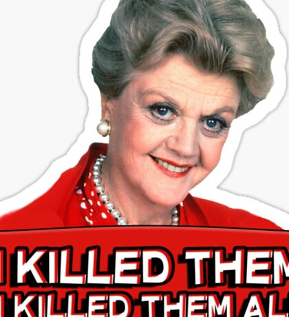 Angela Lansbury (Jessica Fletcher) Murder she wrote confession. I killed them all. Sticker