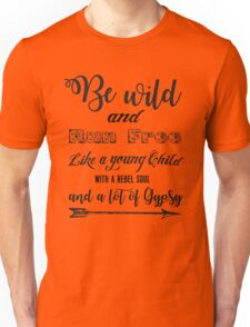 Be wild and run free rebel soul and a lot of gypsy inspirational text Unisex T-Shirt